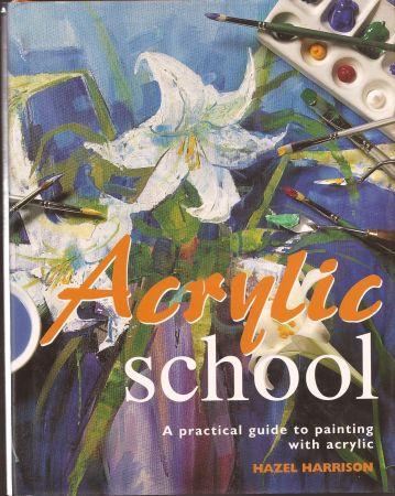 ACRYLIC SCHOOL , HAZEL HARRISON - Книга наръчник за рисуване с акрилни бои 176 стр GBP 15.99